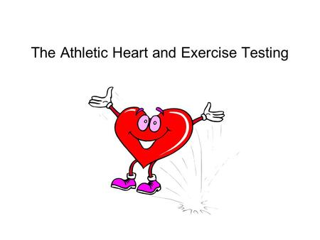 The Athletic Heart and Exercise Testing. Learning Outcomes Describe cardiac hypertrophy as a fundamental adaptation to exercise Explain the difference.