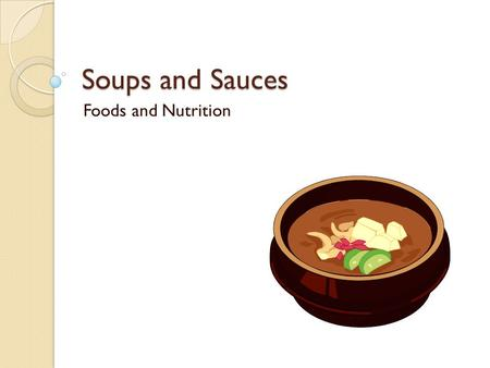 Soups and Sauces Foods and Nutrition.