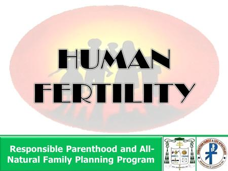 Responsible Parenthood and All- Natural Family Planning Program Responsible Parenthood and All- Natural Family Planning Program.