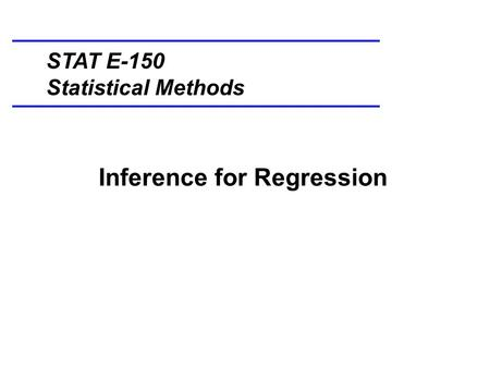 Inference for Regression STAT E-150 Statistical Methods.