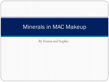 By Emma and Sophie Minerals in MAC Makeup. Our Question How are minerals used in MAC makeup? And which ones are used? What do they do for you?