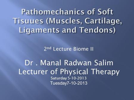 2 nd Lecture Biome II Dr. Manal Radwan Salim Lecturer of Physical Therapy Saturday 5-10-2013 Tuesday7-10-2013.