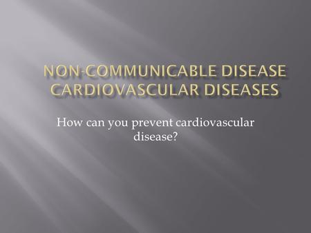 How can you prevent cardiovascular disease?.  A disease that is not transmitted by another person, vector, or the environment  Habits and behaviors.