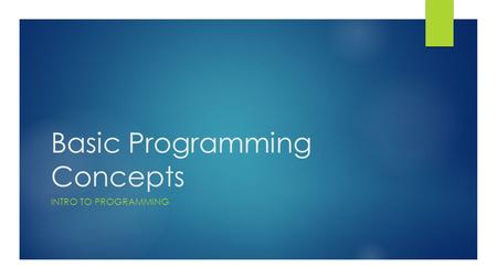 Basic Programming Concepts INTRO TO PROGRAMMING. Questions to answer  What is a computer program?  What are computer instructions  How is a program.