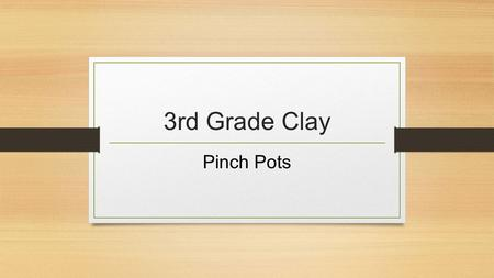 3rd Grade Clay Pinch Pots. An excellent 2 minute long video showing traditional pot making techniques is available in the white dvd basket in the first.