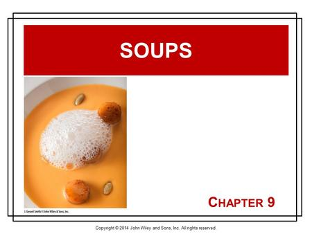 Copyright © 2014 John Wiley and Sons, Inc. All rights reserved. C HAPTER 9 SOUPS.