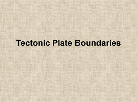 Tectonic Plate Boundaries. Types of Boundaries Convergent Divergent Transform.