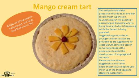 This recipe is suitable for preparation by adults, or by older children with supervision. Younger children will benefit by observing and discussing what.