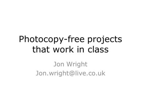 Photocopy-free projects that work in class Jon Wright