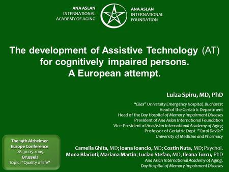 ANA ASLAN INTERNATIONAL ACADEMY OF AGING ANA ASLAN INTERNATIONALFOUNDATION The development of Assistive Technology (AT) for cognitively impaired persons.