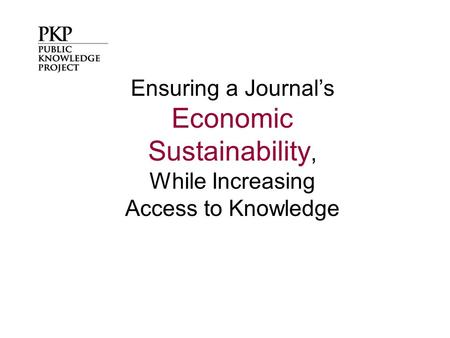 Ensuring a Journal's Economic Sustainability, While Increasing Access to Knowledge.