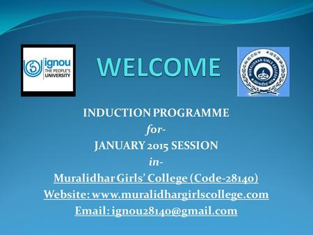 INDUCTION PROGRAMME for- JANUARY 2015 SESSION in- Muralidhar Girls' College (Code-28140) Website: