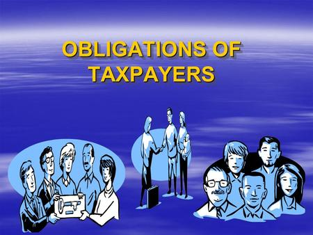 OBLIGATIONS OF TAXPAYERS 1.To secure TIN (Taxpayer Identification Number) before starting his/her business. Only one TIN shall be given to a person required.