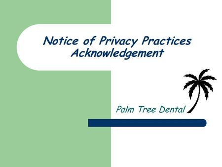 Notice of Privacy Practices Acknowledgement Palm Tree Dental.