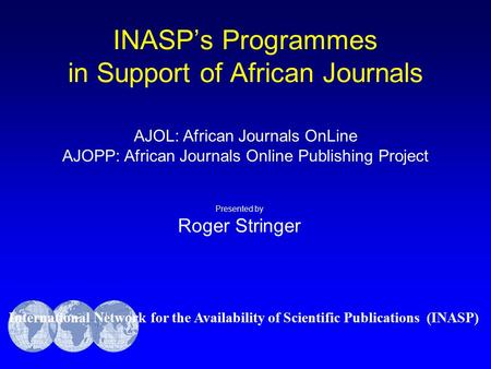 AJOL: African Journals OnLine AJOPP: African Journals Online Publishing Project International Network for the Availability of Scientific Publications (INASP)