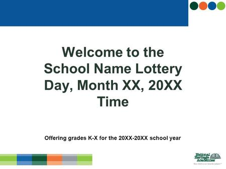 Welcome to the School Name Lottery Day, Month XX, 20XX Time Offering grades K-X for the 20XX-20XX school year.