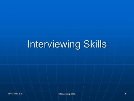 PSYC 4080 6.0D Interviewing Skills 1. PSYC 4080 6.0D Interviewing Skills 2 Format of Role Play 30 to 40 minute interview 30 to 40 minute interview Interviewer.