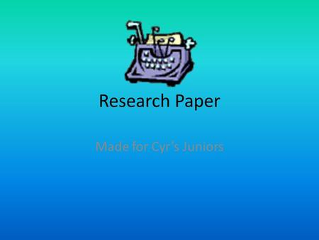 Research Paper Made for Cyr's Juniors. What is a Research Paper? A research paper is a written document created after a period of exploration on a subject.