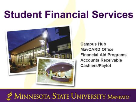 Campus Hub MavCARD Office Financial Aid Programs Accounts Receivable Cashiers/Paylot Student Financial Services.