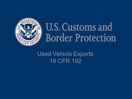Used Vehicle Exports 19 CFR 192.