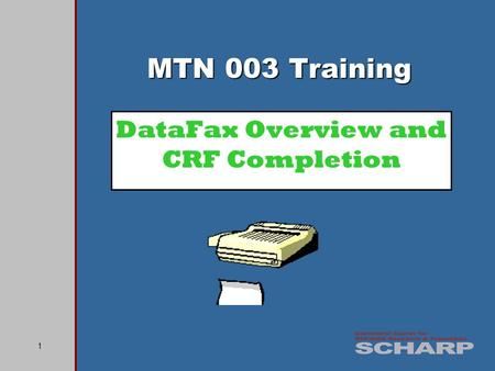 1 DataFax Overview and CRF Completion MTN 003 Training.