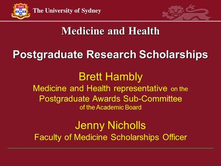 Medicine and Health Postgraduate Research Scholarships Brett Hambly Medicine and Health representative on the Postgraduate Awards Sub-Committee of the.