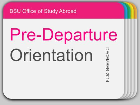 WINTER Template Pre-Departure Orientation DECEMBER 2014 BSU Office of Study Abroad.