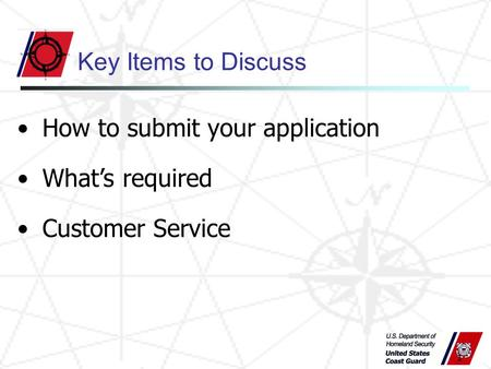 1 Key Items to Discuss How to submit your application What's required Customer Service.