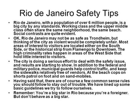 Rio de Janeiro Safety Tips Rio de Janeiro, with a population of over 6 million people, is a big city by any standards. Working class and the upper middle.
