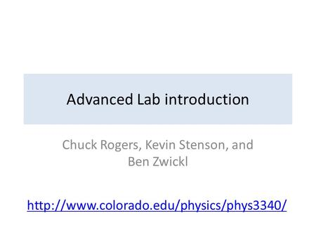 Advanced Lab introduction Chuck Rogers, Kevin Stenson, and Ben Zwickl