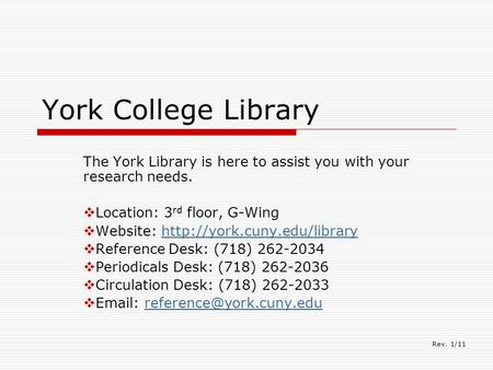 York College Library The York Library is here to assist you with your research needs.  Location: 3 rd floor, G-Wing  Website: