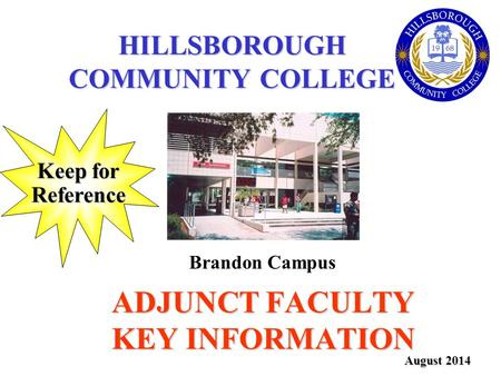 ADJUNCT FACULTY KEY INFORMATION August 2014 Brandon Campus Keep for Reference HILLSBOROUGH COMMUNITY COLLEGE.