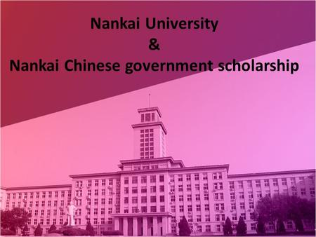 Nankai University & Nankai Chinese government scholarship.