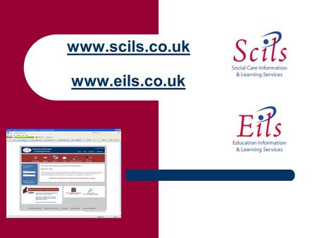Www.scils.co.uk www.scils.co.uk www.eils.co.uk. Background Two websites that provide learning materials and information to Health, Social Services, Education.