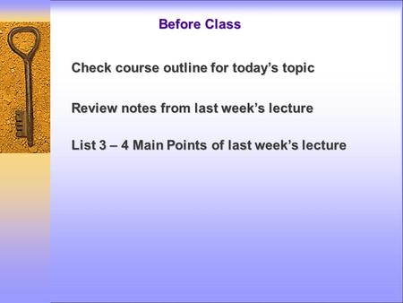 Before Class Review notes from last week's lecture List 3 – 4 Main Points of last week's lecture Check course outline for today's topic.