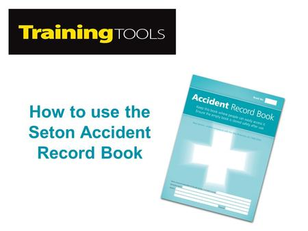 How to use the Seton Accident Record Book. What is an Accident Record Book? An Accident Record Book enables you to record workplace accidents (injury.