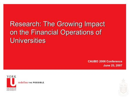 Research: The Growing Impact on the Financial Operations of Universities CAUBO 2006 Conference June 25, 2007.