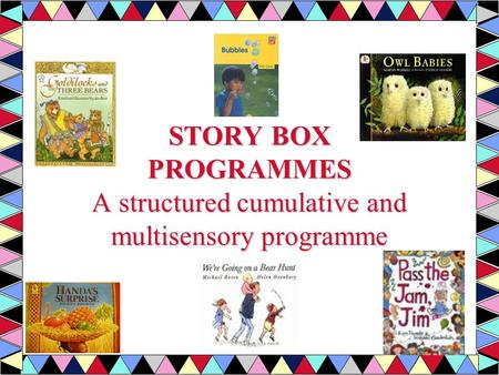 STORY BOX PROGRAMMES A structured cumulative and multisensory programme.