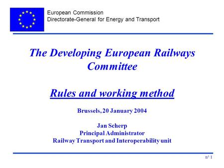 European Commission Directorate-General for Energy and Transport n° 1 The Developing European Railways Committee Rules and working method Brussels, 20.