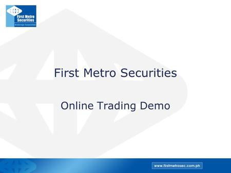 First Metro Securities Online Trading Demo. Apply for Online Stock Trading.