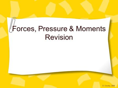 Forces, Pressure & Moments Revision D. Crowley, 2008.
