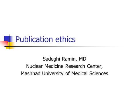 Publication ethics Sadeghi Ramin, MD Nuclear Medicine Research Center, Mashhad University of Medical Sciences.