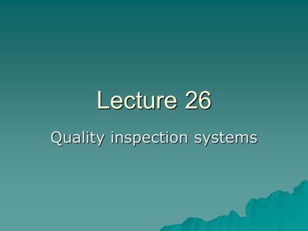 Lecture 26 Quality inspection systems. Quality Inspection Systems  There are four systems which are used in industry – 4-point system – 10 point system.