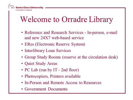 Welcome to Orradre Library Reference and Research Services - In-person, e-mail and new 24X7 web-based service ERes (Electronic Reserve System) Interlibrary.