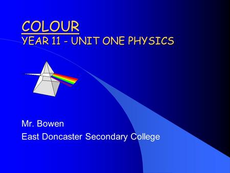 COLOUR YEAR 11 - UNIT ONE PHYSICS