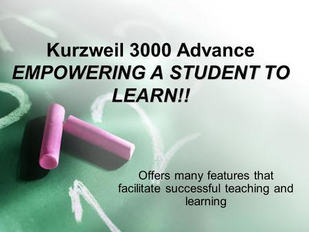 EMPOWERING A <strong>STUDENT</strong> <strong>TO</strong> LEARN!! Kurzweil 3000 Advance EMPOWERING A <strong>STUDENT</strong> <strong>TO</strong> LEARN!! Offers many features that facilitate successful teaching and learning.