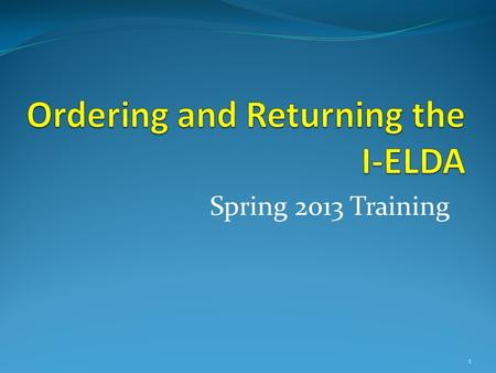 Spring 2013 Training 1. Ordering Information Ordering the I-ELDA is a two step process Iowa-ELDA Order and Agreement form- Online Electronic request using.