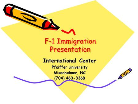 F-1 Immigration Presentation International Center Pfeiffer University Misenheimer, NC (704) 463-3368.