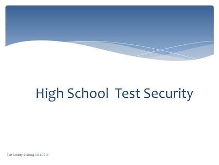 High School Test Security Test Security Training 2014-2015.