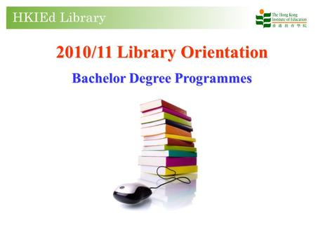 2010/11 Library Orientation Bachelor Degree Programmes.